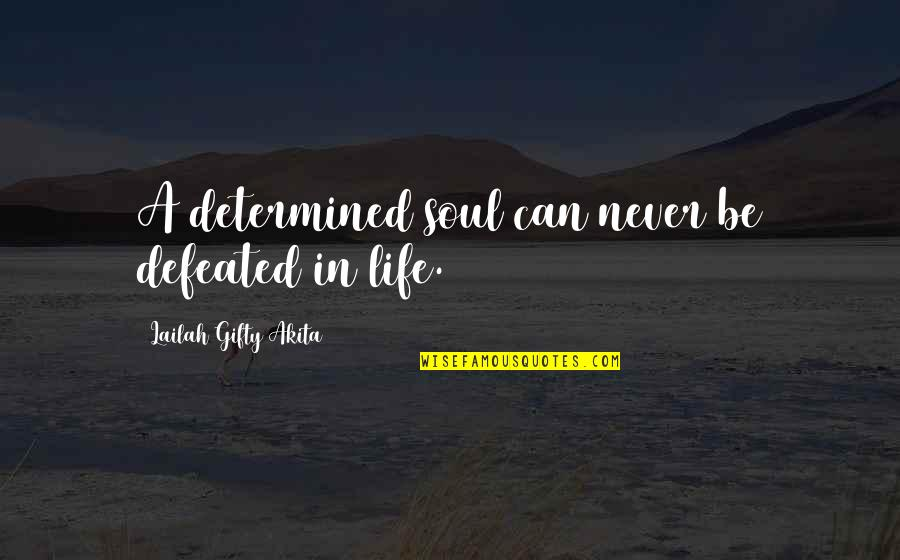 Never Defeated Quotes By Lailah Gifty Akita: A determined soul can never be defeated in