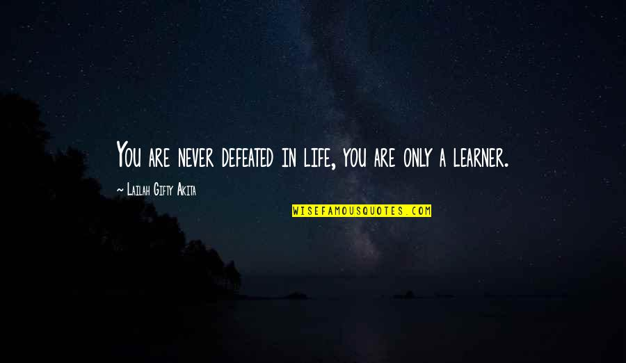 Never Defeated Quotes By Lailah Gifty Akita: You are never defeated in life, you are