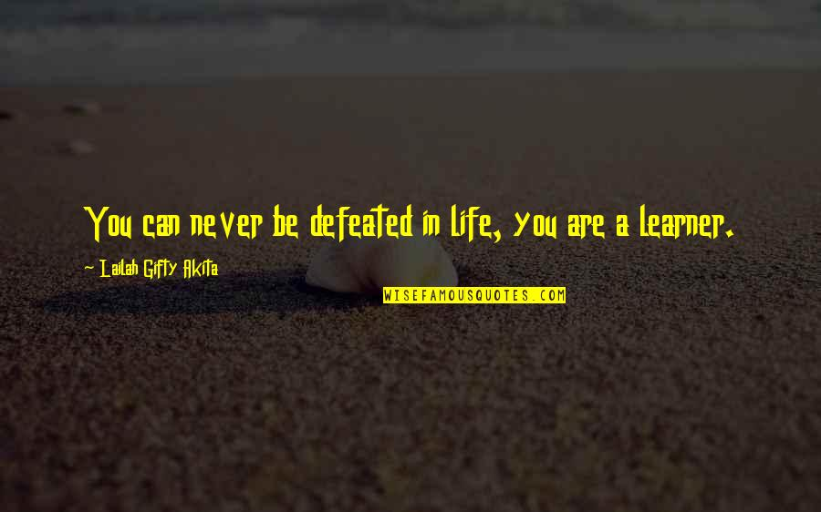 Never Defeated Quotes By Lailah Gifty Akita: You can never be defeated in life, you