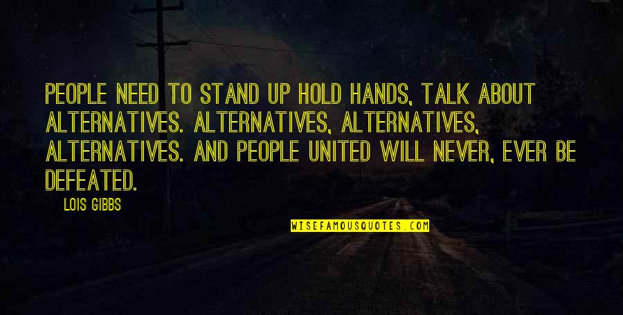 Never Defeated Quotes By Lois Gibbs: People need to stand up hold hands, talk