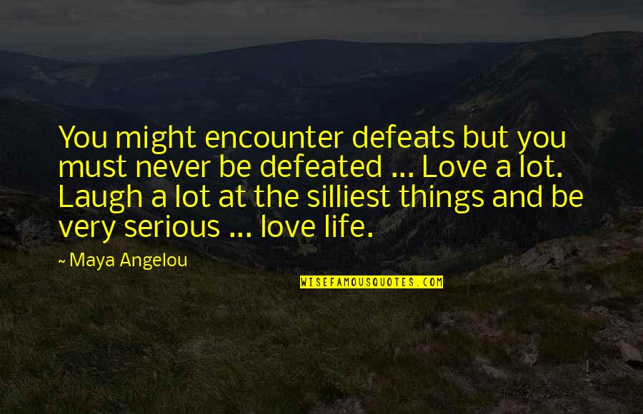 Never Defeated Quotes By Maya Angelou: You might encounter defeats but you must never