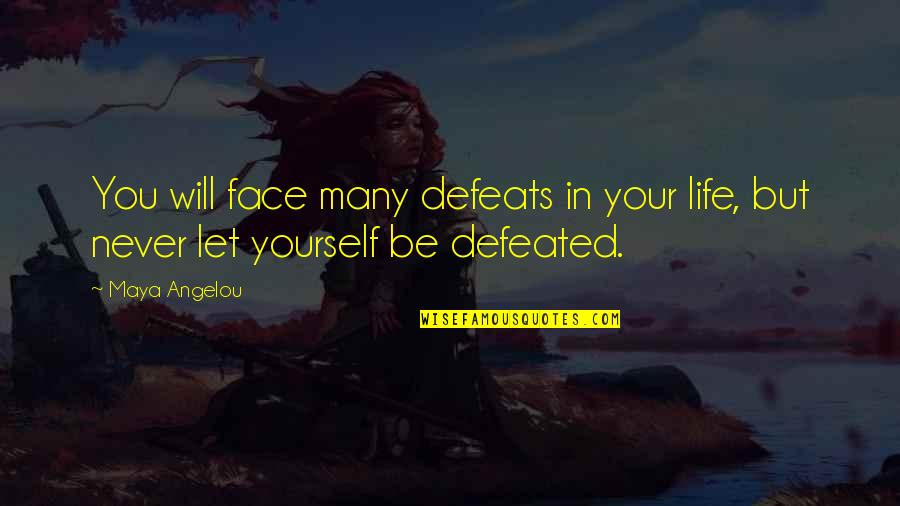 Never Defeated Quotes By Maya Angelou: You will face many defeats in your life,