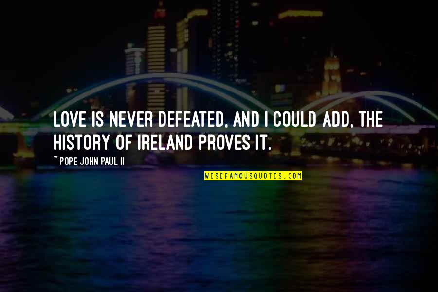 Never Defeated Quotes By Pope John Paul II: Love is never defeated, and I could add,