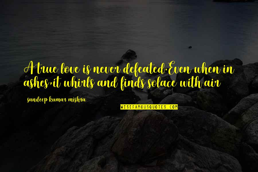 Never Defeated Quotes By Sandeep Kumar Mishra: A true love is never defeated.Even when in
