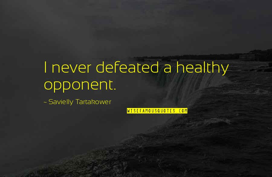 Never Defeated Quotes By Savielly Tartakower: I never defeated a healthy opponent.