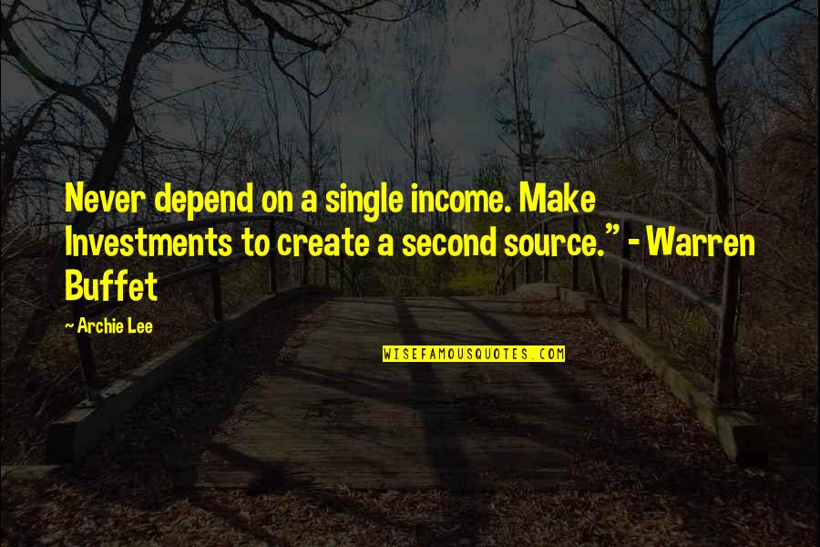 Never Depend Quotes By Archie Lee: Never depend on a single income. Make Investments