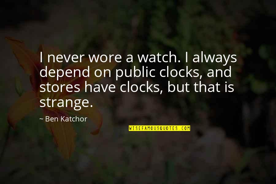 Never Depend Quotes By Ben Katchor: I never wore a watch. I always depend