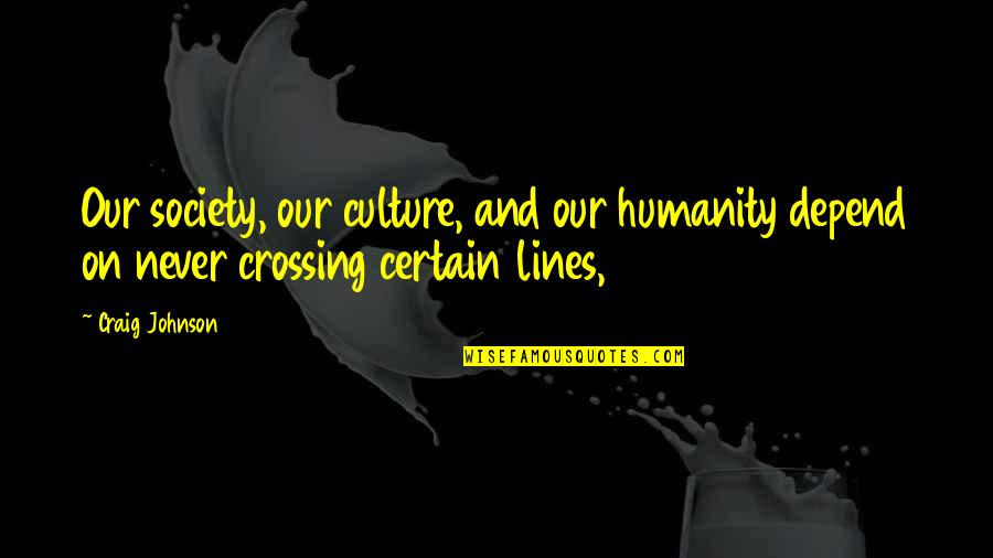 Never Depend Quotes By Craig Johnson: Our society, our culture, and our humanity depend
