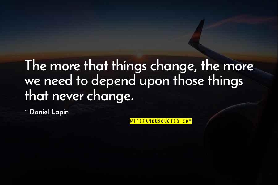 Never Depend Quotes By Daniel Lapin: The more that things change, the more we