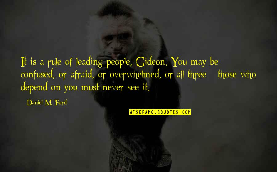 Never Depend Quotes By Daniel M. Ford: It is a rule of leading people, Gideon.