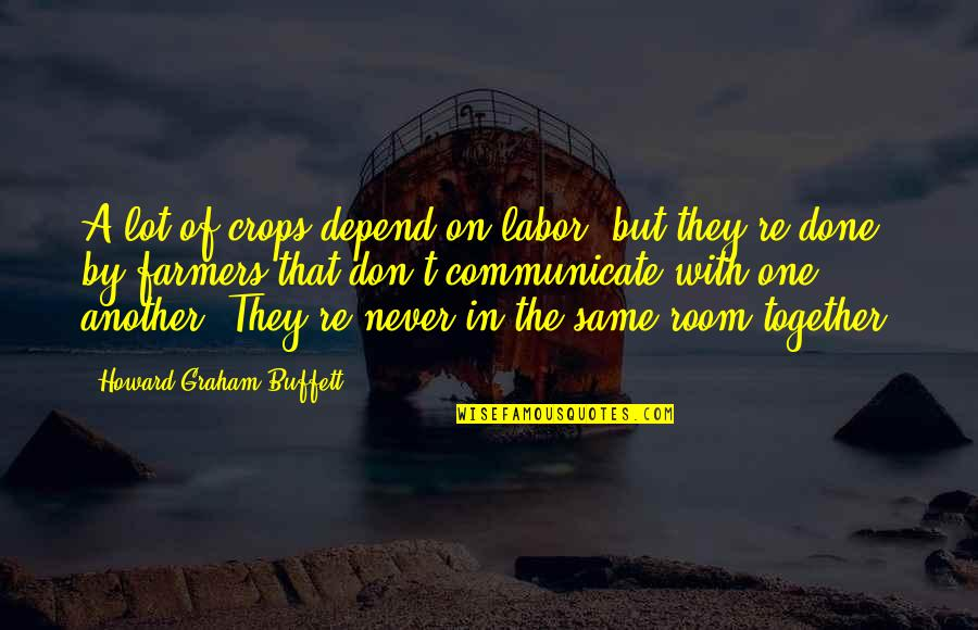 Never Depend Quotes By Howard Graham Buffett: A lot of crops depend on labor, but