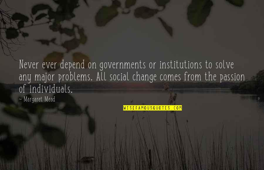 Never Depend Quotes By Margaret Mead: Never ever depend on governments or institutions to