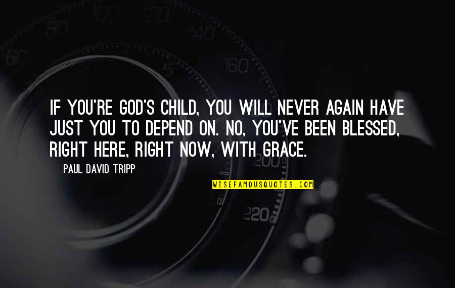 Never Depend Quotes By Paul David Tripp: If you're God's child, you will never again