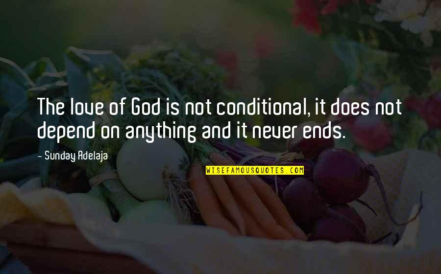 Never Depend Quotes By Sunday Adelaja: The love of God is not conditional, it