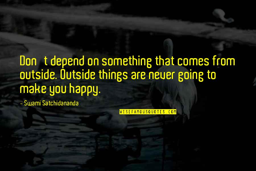 Never Depend Quotes By Swami Satchidananda: Don't depend on something that comes from outside.