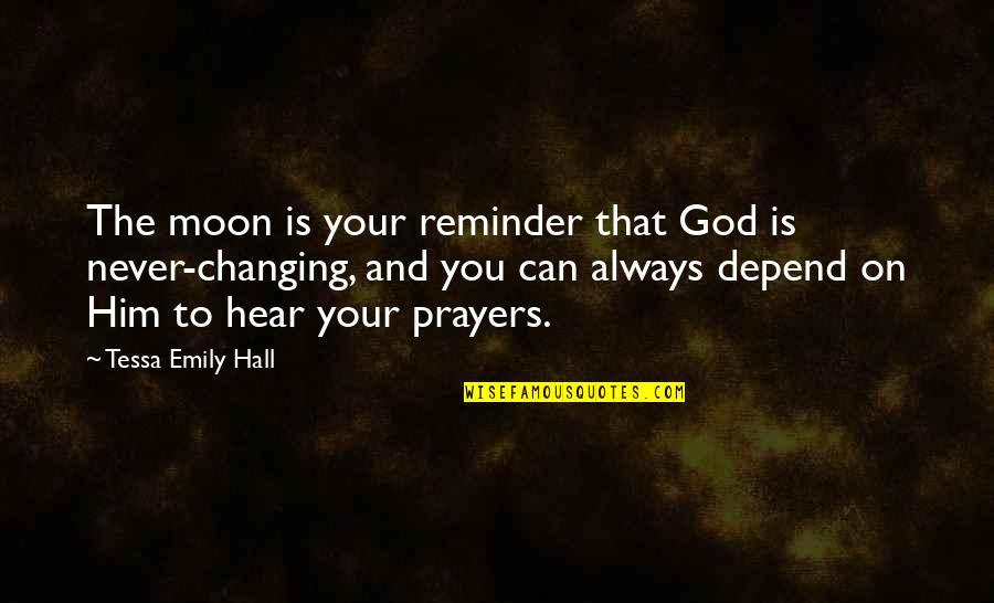 Never Depend Quotes By Tessa Emily Hall: The moon is your reminder that God is
