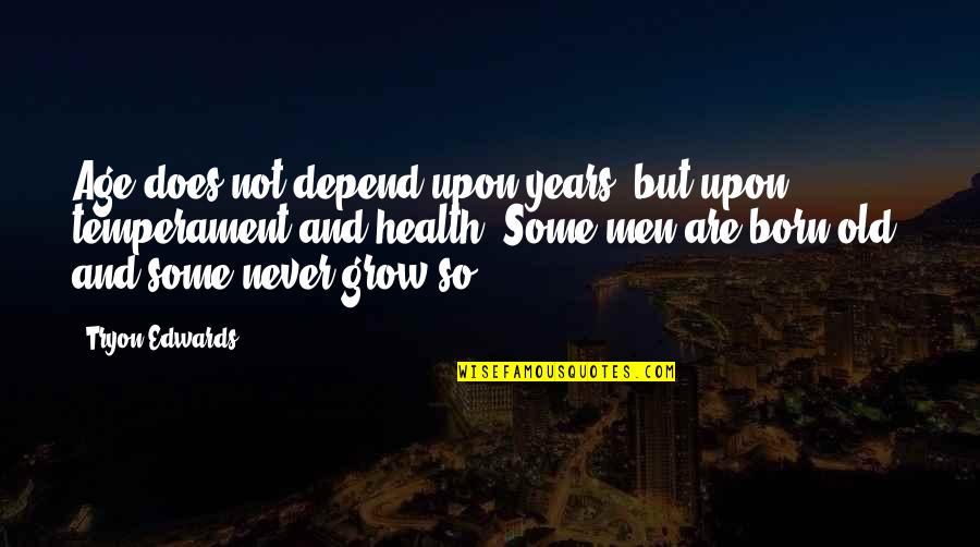 Never Depend Quotes By Tryon Edwards: Age does not depend upon years, but upon