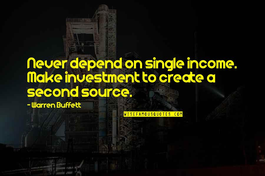Never Depend Quotes By Warren Buffett: Never depend on single income. Make investment to