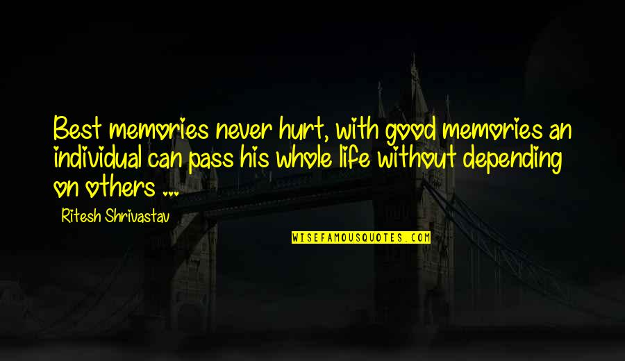 Never Depending On Others Quotes By Ritesh Shrivastav: Best memories never hurt, with good memories an