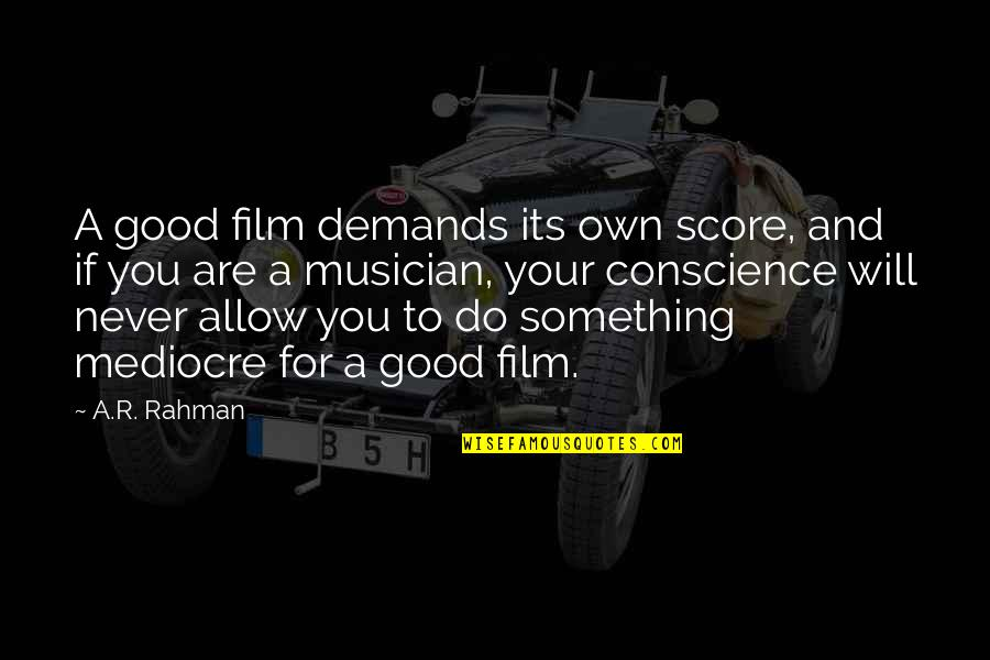 Never Do Good Quotes By A.R. Rahman: A good film demands its own score, and