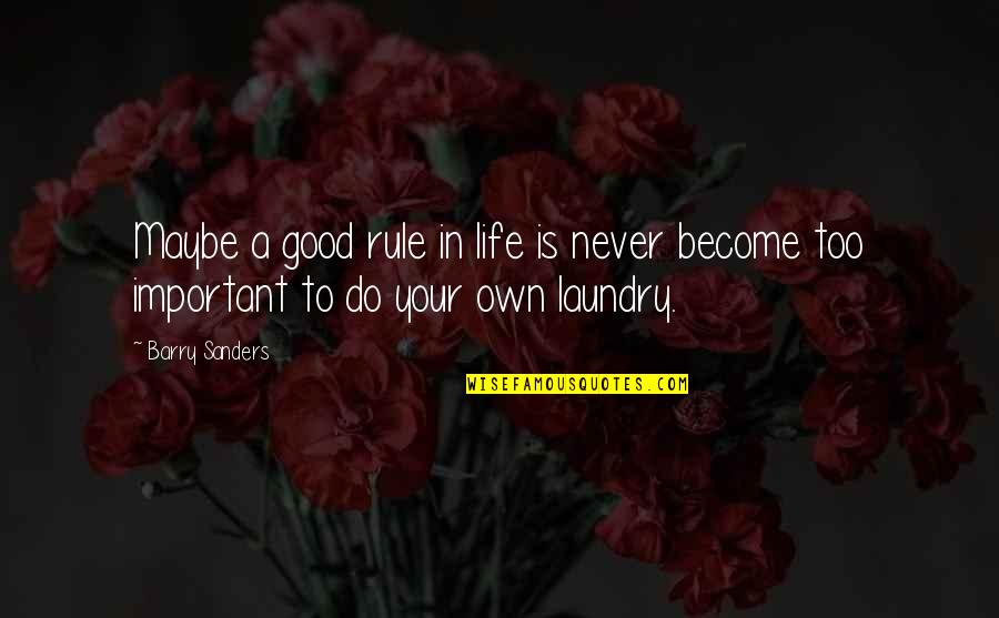 Never Do Good Quotes By Barry Sanders: Maybe a good rule in life is never
