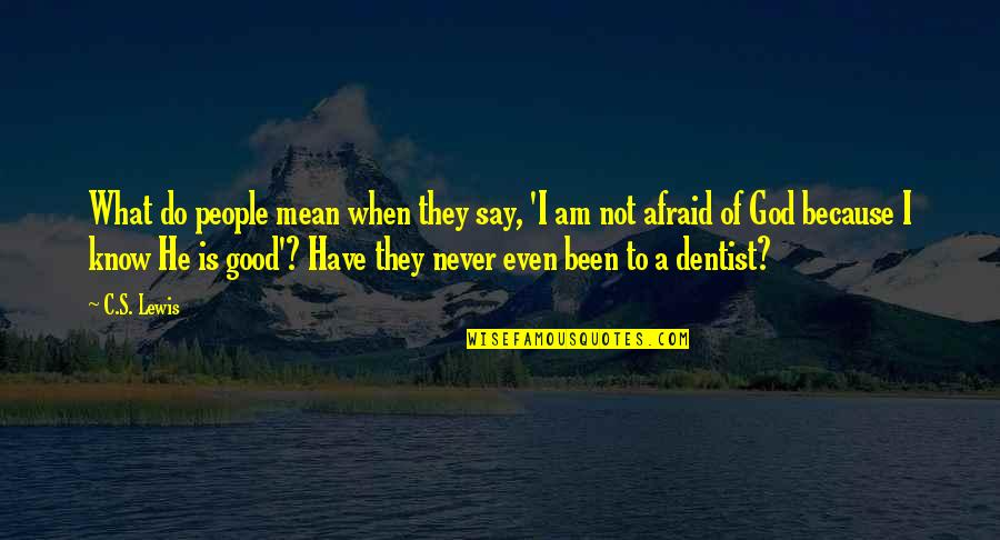 Never Do Good Quotes By C.S. Lewis: What do people mean when they say, 'I