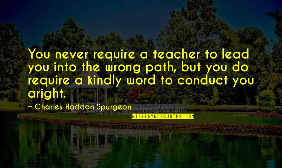Never Do Good Quotes By Charles Haddon Spurgeon: You never require a teacher to lead you