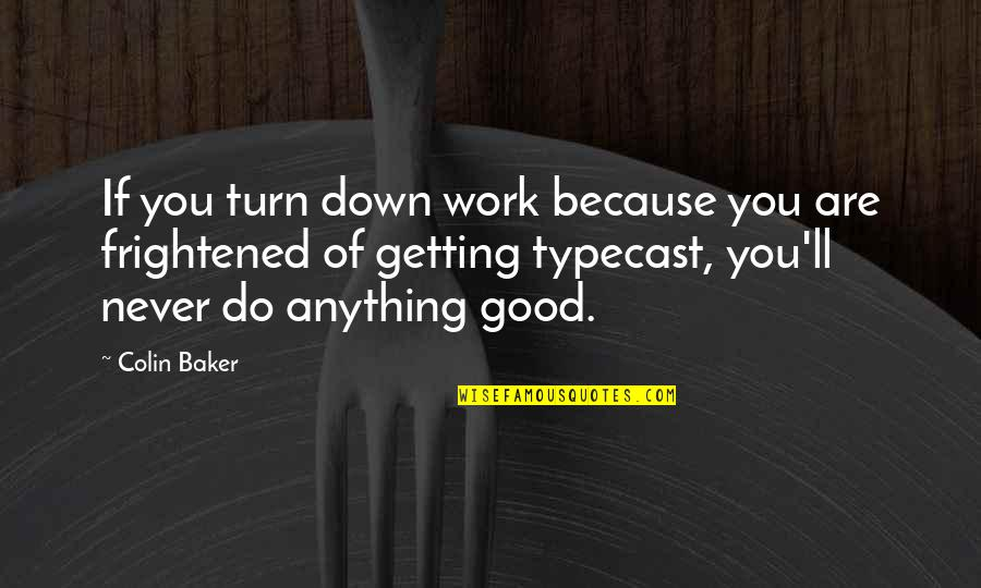 Never Do Good Quotes By Colin Baker: If you turn down work because you are