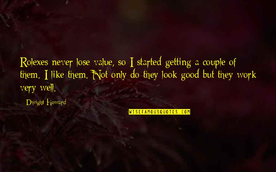 Never Do Good Quotes By Dwight Howard: Rolexes never lose value, so I started getting