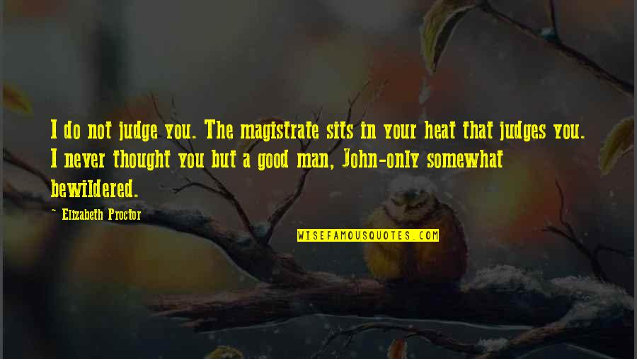 Never Do Good Quotes By Elizabeth Proctor: I do not judge you. The magistrate sits