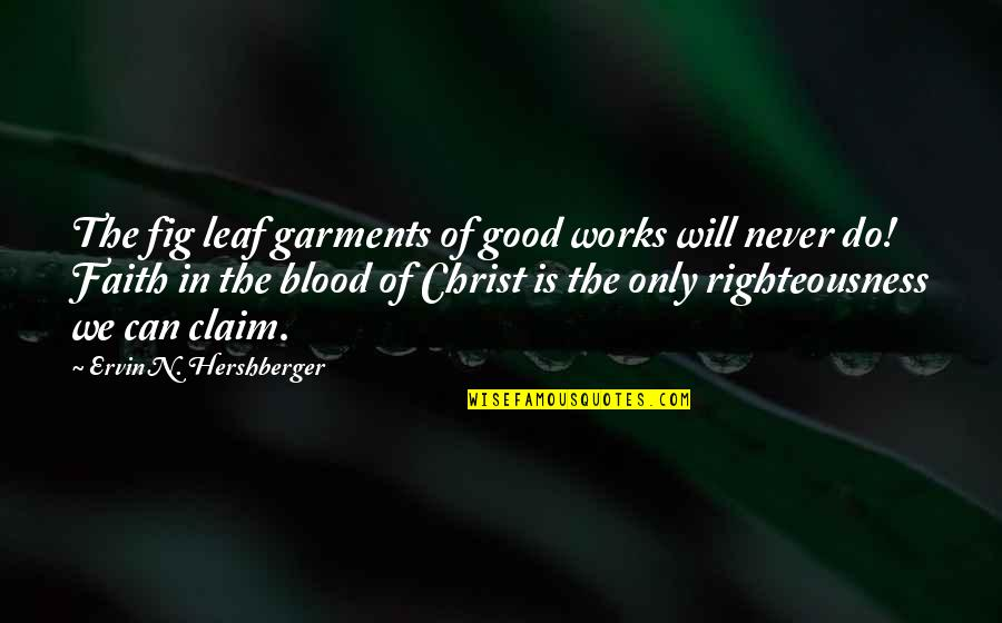 Never Do Good Quotes By Ervin N. Hershberger: The fig leaf garments of good works will