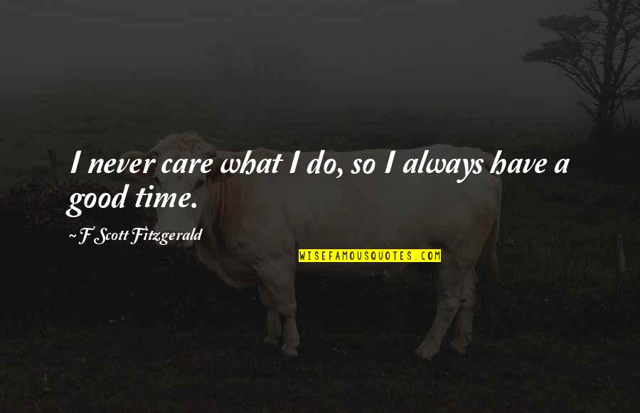 Never Do Good Quotes By F Scott Fitzgerald: I never care what I do, so I