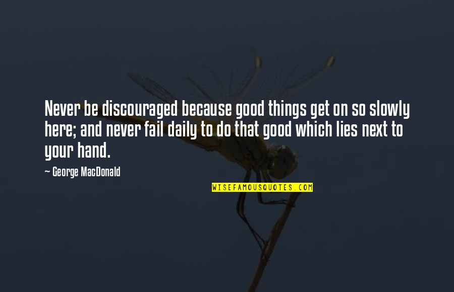 Never Do Good Quotes By George MacDonald: Never be discouraged because good things get on