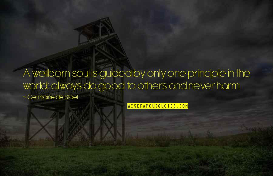 Never Do Good Quotes By Germaine De Stael: A wellborn soul is guided by only one