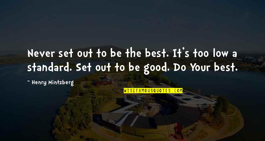 Never Do Good Quotes By Henry Mintzberg: Never set out to be the best. It's
