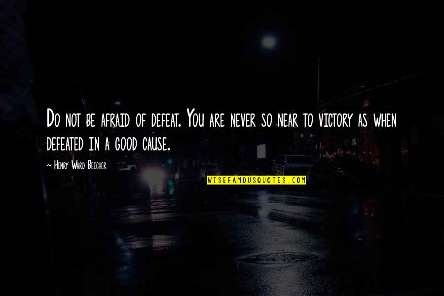 Never Do Good Quotes By Henry Ward Beecher: Do not be afraid of defeat. You are