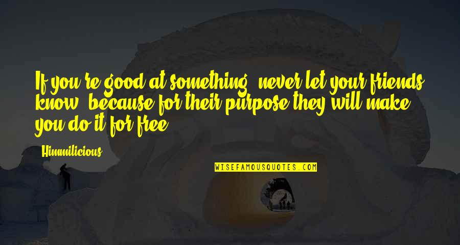 Never Do Good Quotes By Himmilicious: If you're good at something, never let your