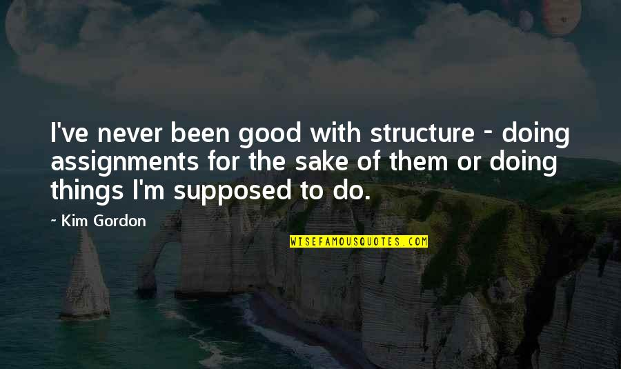 Never Do Good Quotes By Kim Gordon: I've never been good with structure - doing