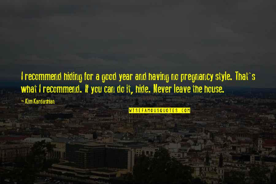 Never Do Good Quotes By Kim Kardashian: I recommend hiding for a good year and