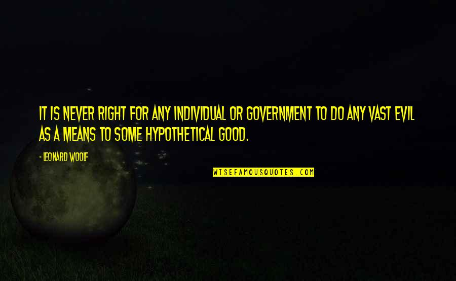 Never Do Good Quotes By Leonard Woolf: It is never right for any individual or
