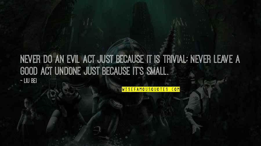 Never Do Good Quotes By Liu Bei: Never do an evil act just because it