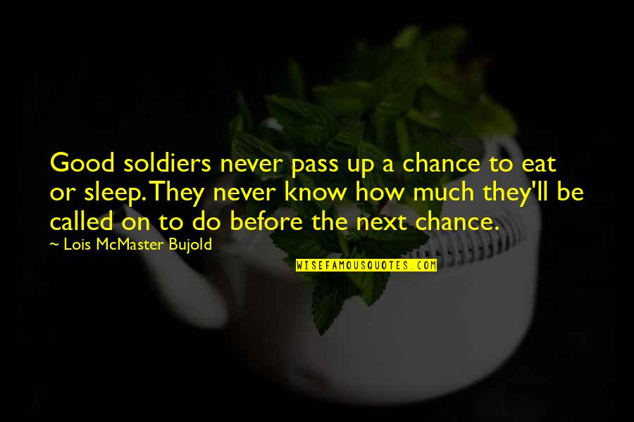 Never Do Good Quotes By Lois McMaster Bujold: Good soldiers never pass up a chance to