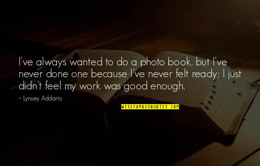 Never Do Good Quotes By Lynsey Addario: I've always wanted to do a photo book,