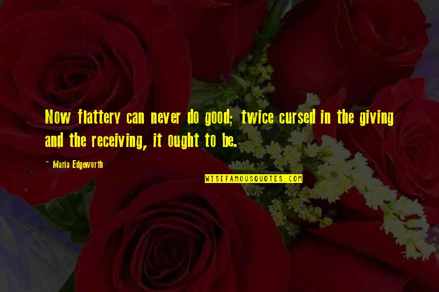 Never Do Good Quotes By Maria Edgeworth: Now flattery can never do good; twice cursed