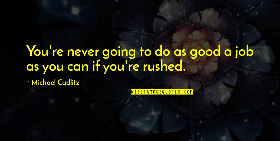 Never Do Good Quotes By Michael Cudlitz: You're never going to do as good a