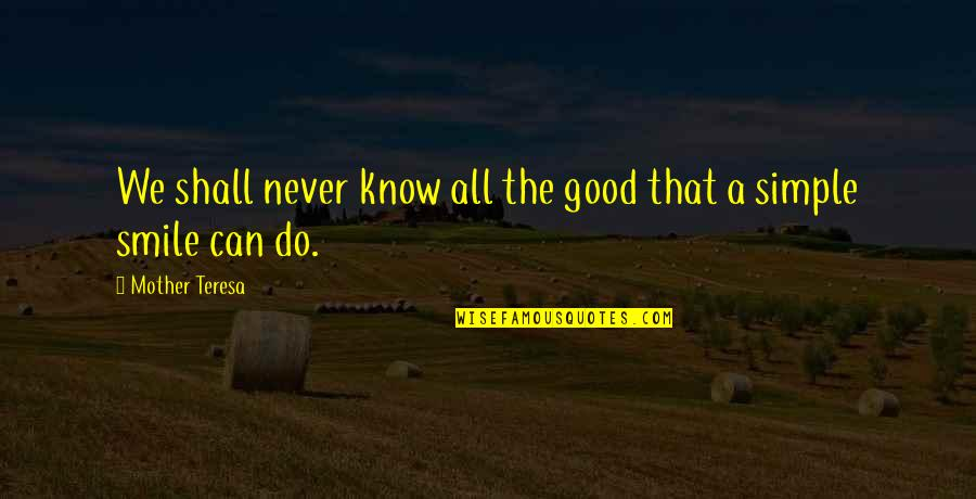 Never Do Good Quotes By Mother Teresa: We shall never know all the good that