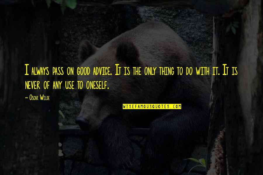 Never Do Good Quotes By Oscar Wilde: I always pass on good advice. It is