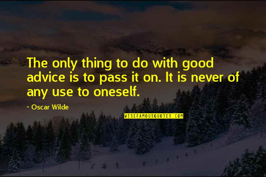 Never Do Good Quotes By Oscar Wilde: The only thing to do with good advice