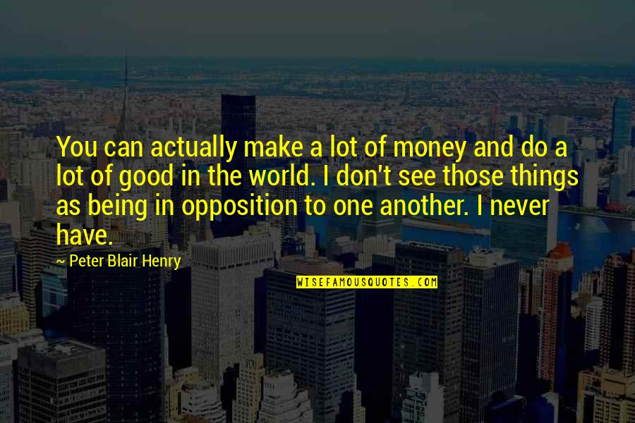 Never Do Good Quotes By Peter Blair Henry: You can actually make a lot of money