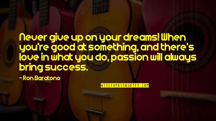 Never Do Good Quotes By Ron Baratono: Never give up on your dreams! When you're
